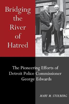 Bridging the River of Hatred: The Pioneering Efforts of Detroit Police Commissioner George Edwards - Great Lakes Books (Paperback)