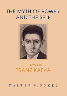 The Myth of Power and the Self: Essays on Franz Kafka - Kritik: German Literary Theory and Cultural Studies Series (Hardback)