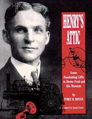 Henry's Attic: Some Fascinating Gifts to Henry Ford and His Museum (Paperback)