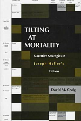 Tilting at Mortality: Narrative Strategies in Joseph Heller's Fiction - The Humor in Life & Letters Series (Hardback)