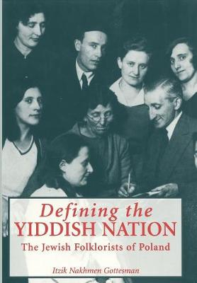 Defining the Yiddish Nation: The Jewish Folklorists of Poland - Raphael Patai Series in Jewish Folklore and Anthropology (Hardback)