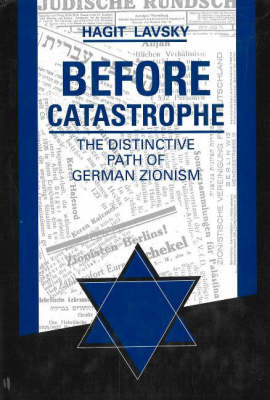 Before Catastrophe: Distinctive Path of German Zionism (Hardback)