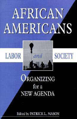 African Americans, Labor and Society: Organizing for a New Agenda (Hardback)