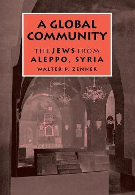 A Global Community: The Jews from Aleppo, Syria - Raphael Patai Series in Jewish Folklore and Anthropology (Hardback)