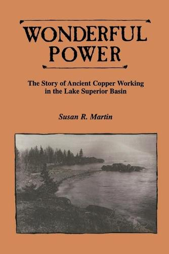 Wonderful Power: Story of Ancient Copper Working in the Lake Superior Basin - Great Lakes Books (Paperback)