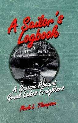 A Sailor's Logbook: Season Aboard Great Lakes Freighters - Great Lakes Books (Paperback)