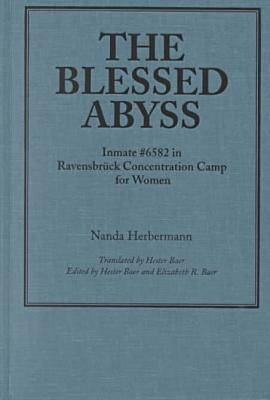 The Blessed Abyss: Inmate #6582 in Ravensbruck Concentration Camp for Women (Hardback)