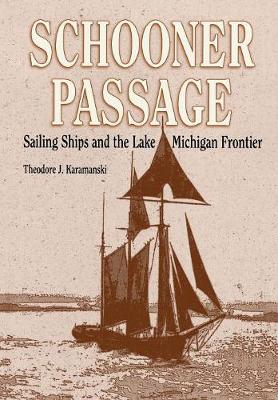 Schooner Passage: Sailing Ships and the Lake Michigan Frontier - Great Lakes Books (Hardback)