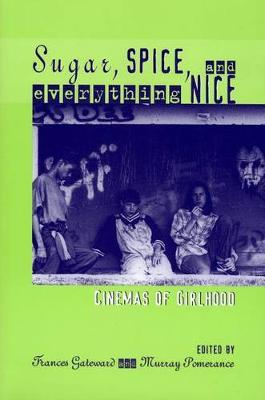 Sugar, Spice and Everything Nice: Cinemas of Girlhood - Contemporary Film and Television Series (Hardback)