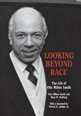 Looking beyond Race: The Life of Otis Milton Smith - Great Lakes Books (Hardback)