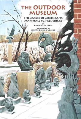 The Outdoor Museum: The Magic of Michigan's Marshall M.Fredericks - Great Lake Books Series (Paperback)
