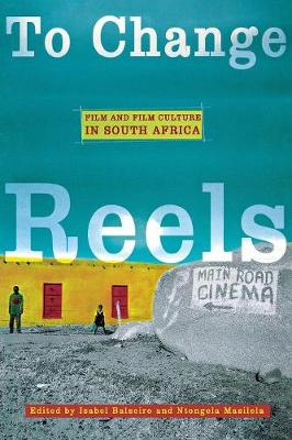 To Change Reels: Film and Film Culture in South Africa - Contemporary Approaches to Film and Media Series (Paperback)