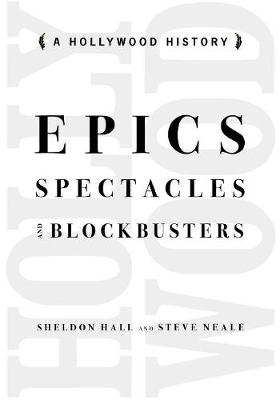 Epics, Spectacles, and Blockbusters: A Hollywood History - Contemporary Approaches to Film and Media Series (Paperback)