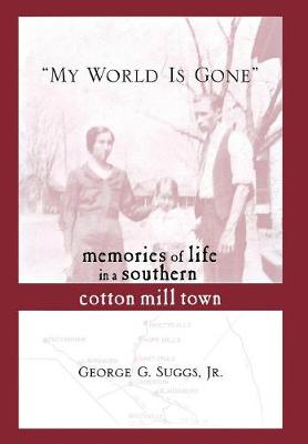 My World is Gone: Memories of Life in a Southern Cotton Mill Town (Hardback)