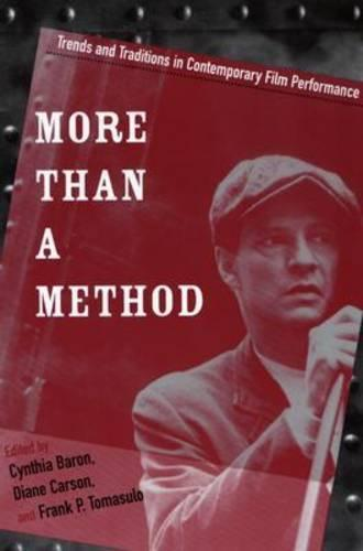 More Than a Method: Trends and Traditions in Contemporary Film Performance - Contemporary Approaches to Film and Media Series (Paperback)