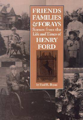 Friends, Families and Forays: Scenes from the Life and Times of Henry Ford (Hardback)