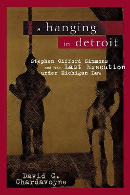 A Hanging in Detroit: Stephen Gifford Simmons and the Last Execution Under Michigan Law (Paperback)