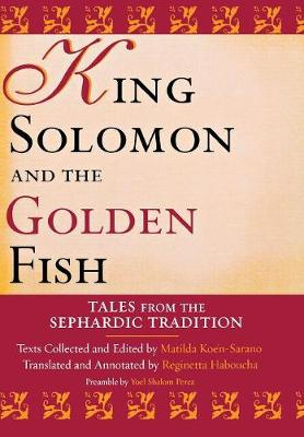 King Solomon and the Golden Fish: Tales from the Sephardic Tradition - Raphael Patai Series in Jewish Folklore and Anthropology (Hardback)
