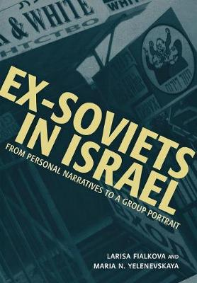 Ex-Soviets in Israel: From Personal Narratives to a Group Portrait - Raphael Patai Series in Jewish Folklore and Anthropology (Hardback)