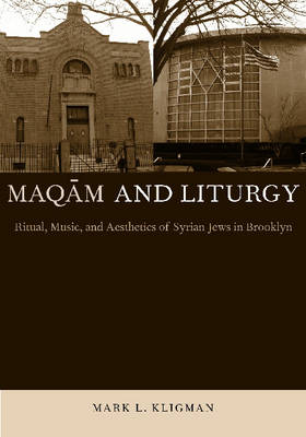 Maqam and Liturgy: Ritual, Music, and Aesthetics of Syrian Jews in Brooklyn - Raphael Patai Series in Jewish Folklore and Anthropology