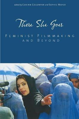 There She Goes: Feminist Filmmaking and Beyond - Contemporary Approaches to Film and Media Series (Paperback)