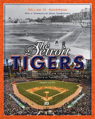 The Detroit Tigers: A Pictorial Celebration of the Greatest Players and Moments in Tigers History - Great Lake Books Series (Hardback)