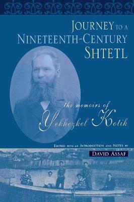 Journey to a Nineteenth-century Shtetl: The Memoirs of Yekhezkel Kotik (Paperback)