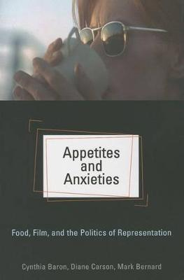 Appetites and Anxieties: Food, Film, and the Politics of Representation - Contemporary Approaches to Film and Media Series (Paperback)