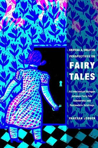Critical and Creative Perspectives on Fairy Tales: An Intertextual Dialogue between Fairy-Tale Scholarship and Postmodern Retellings (Paperback)