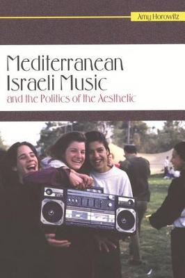 Mediterranean Israeli Music and the Politics of the Aesthetic - Raphael Patai Series in Jewish Folklore and Anthropology (Paperback)