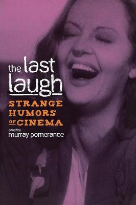 The Last Laugh: Strange Humors of Cinema - Contemporary Approaches to Film and Media Series (Paperback)