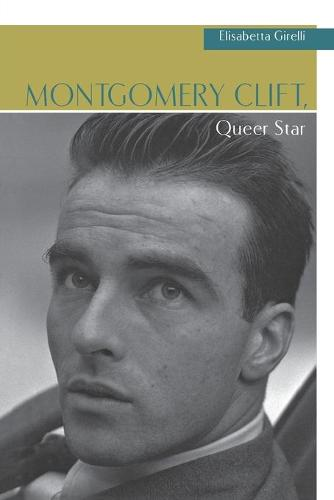 Montgomery Clift, Queer Star - Contemporary Approaches to Film and Media Series (Paperback)
