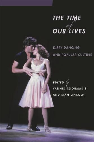 The Time of Our Lives: Dirty Dancing and Popular Culture - Contemporary Approaches to Film and Media Series (Paperback)