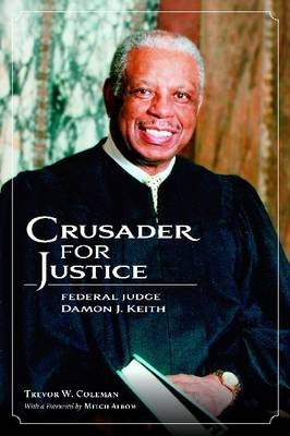 Crusader for Justice: Federal Judge Damon J. Keith (Hardback)