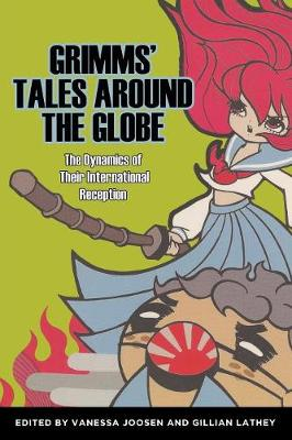 Grimms' Tales Around the Globe: The Dynamics of Their International Reception - Series in Fairy-Tale Studies (Paperback)
