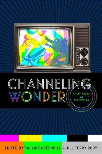 Channeling Wonder: Fairy Tales on Television - Series in Fairy-Tale Studies (Paperback)