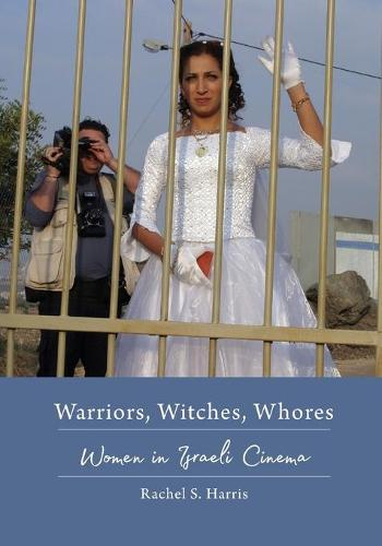 Warriors, Witches, Whores: Women in Israeli Cinema - Contemporary Approaches to Film and Media Series (Paperback)