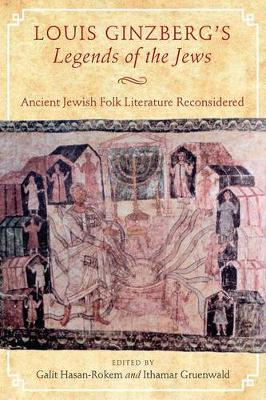 Louis Ginzberg's Legends of the Jews: Ancient Jewish Folk Literature Reconsidered - Raphael Patai Series in Jewish Folklore and Anthropology (Hardback)