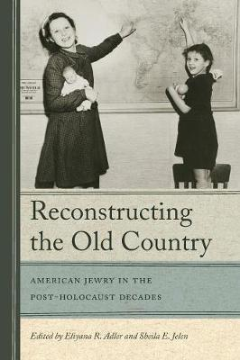 Reconstructing The Old Country: American Jewry in the Post-Holocaust Decades (Paperback)
