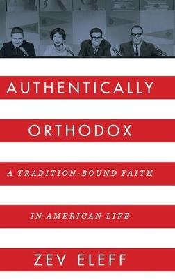 Authentically Orthodox: A Tradition-Bound Faith in American Life (Hardback)