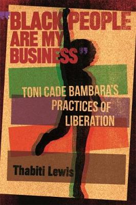 Black People Are My Business: Toni Cade Bambara's Practices of Liberation - African American Life Series (Hardback)
