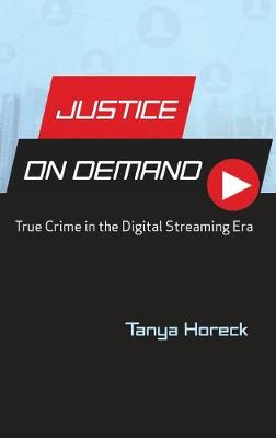 Justice on Demand: True Crime in the Digital Streaming Era - Contemporary Approaches to Film and Media Series (Hardback)