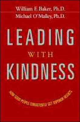 Leading With Kindness. How Good People Consistently Get Superior Results: How Good People Consistently Get Superior Results (Hardback)