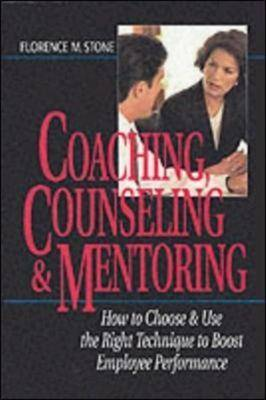 Coaching, Counseling and Mentoring: How to Choose and Use the Right Tool to Boost Employee Performance (Hardback)