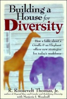 Building a House For Diversity: A Fable About a Giraffe & an Elephant Offers New Strategies for Today's Workforce (Hardback)
