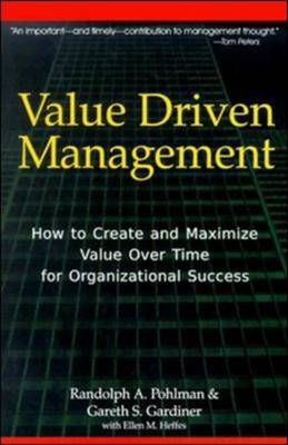Value Driven Management: How to Create and Maximize Value Over Time for Organizational Success (Hardback)