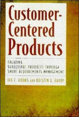 Customer-centered Product Development: Creating Successful Products Through Smart Requirements Management (Hardback)