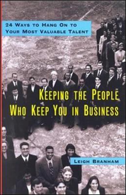 Keeping the People Who Keep you in Business: 24 Ways to Hang On to Your Most Valuable Talent (Hardback)
