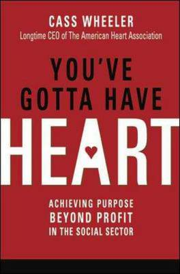 You've Gotta Have Heart: Achieving Purpose Beyond Profit in the Social Sector (Hardback)