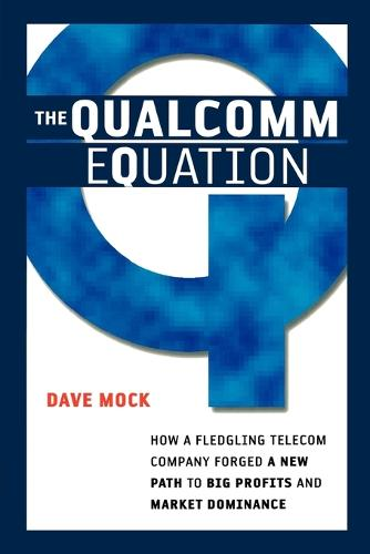 The Qualcomm Equation: How a Fledgling Telecom Company Forged a New Path to Big Profits and Market Dominance (Paperback)